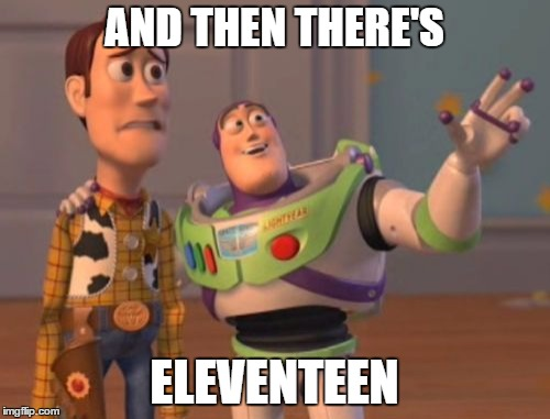 X, X Everywhere Meme | AND THEN THERE'S ELEVENTEEN | image tagged in memes,x,x everywhere,x x everywhere | made w/ Imgflip meme maker