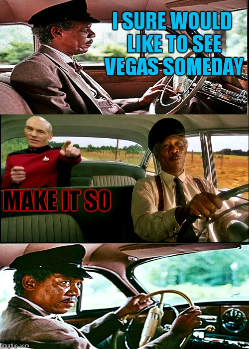 You know you are reading that in Morgan Freeman's voice... | I SURE WOULD LIKE TO SEE VEGAS SOMEDAY MAKE IT SO | image tagged in driving,captain picard,morgan freeman,not funny | made w/ Imgflip meme maker
