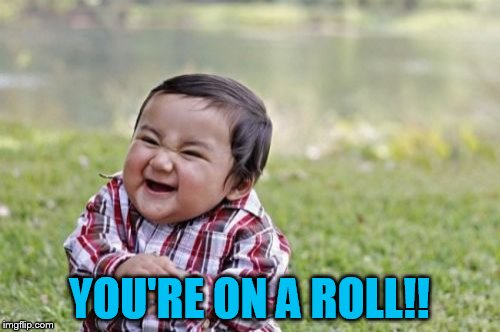 Evil Toddler Meme | YOU'RE ON A ROLL!! | image tagged in memes,evil toddler | made w/ Imgflip meme maker