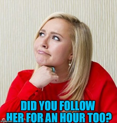 DID YOU FOLLOW HER FOR AN HOUR TOO? | made w/ Imgflip meme maker