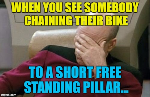 Just lift and steal... :) | WHEN YOU SEE SOMEBODY CHAINING THEIR BIKE TO A SHORT FREE STANDING PILLAR... | image tagged in memes,captain picard facepalm,crime,bikes,stupidity | made w/ Imgflip meme maker