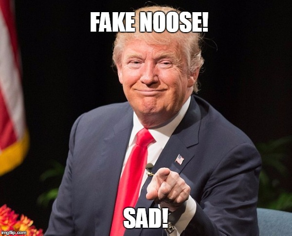 FAKE NOOSE! SAD! | image tagged in trump laughing | made w/ Imgflip meme maker