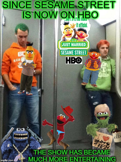 on the next episode of HBO's acclaimed hit series Sesame Street bert & ernie get married |  SINCE SESAME STREET IS NOW ON HBO; THE SHOW HAS BECAME MUCH MORE ENTERTAINING | image tagged in sesame street,bert and ernie,gay marriage,hbo,tv shows,memes | made w/ Imgflip meme maker