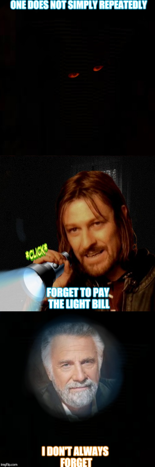SIMPLYINTERESTINGROOMIES | ONE DOES NOT SIMPLY REPEATEDLY I DON'T ALWAYS FORGET FORGET TO PAY THE LIGHT BILL | image tagged in one does not simply,the most interesting man in the world,roommates,funny | made w/ Imgflip meme maker