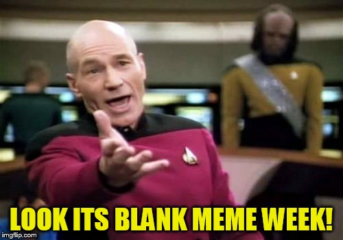 Picard Wtf Meme | LOOK ITS BLANK MEME WEEK! | image tagged in memes,picard wtf | made w/ Imgflip meme maker