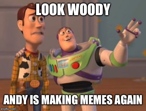 X, X Everywhere Meme | LOOK WOODY ANDY IS MAKING MEMES AGAIN | image tagged in memes,x x everywhere | made w/ Imgflip meme maker