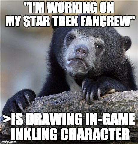 "Priority failure | ""I'M WORKING ON MY STAR TREK FANCREW"" >IS DRAWING IN-GAME INKLING CHARACTER 
