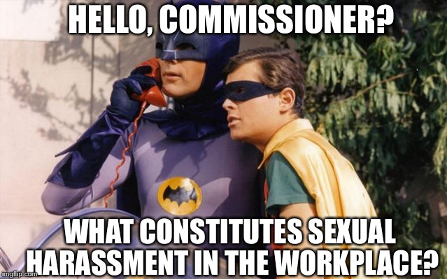 Batman and Robin on Batphone | HELLO, COMMISSIONER? WHAT CONSTITUTES SEXUAL HARASSMENT IN THE WORKPLACE? | image tagged in batman and robin on batphone | made w/ Imgflip meme maker