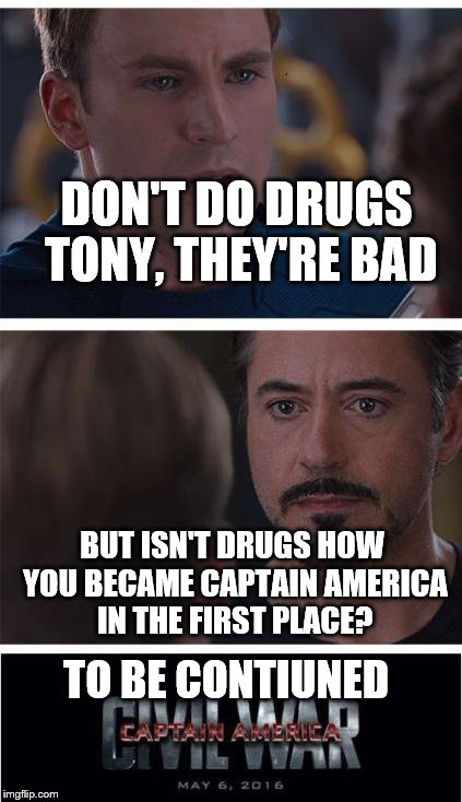 Marvel Civil War 1 Meme | DON'T DO DRUGS TONY, THEY'RE BAD BUT ISN'T DRUGS HOW YOU BECAME CAPTAIN AMERICA IN THE FIRST PLACE? TO BE CONTIUNED | image tagged in memes,marvel civil war 1 | made w/ Imgflip meme maker