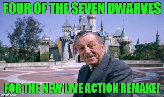 FOUR OF THE SEVEN DWARVES FOR THE NEW LIVE ACTION REMAKE! | made w/ Imgflip meme maker