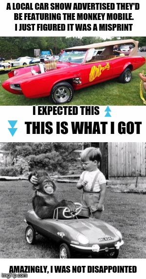 Great expectations. Old singers week. A Johnny_Cash event | A LOCAL CAR SHOW ADVERTISED THEY'D BE FEATURING THE MONKEY MOBILE. I JUST FIGURED IT WAS A MISPRINT AMAZINGLY, I WAS NOT DISAPPOINTED I EXPE | image tagged in old singers week,johnny_cash,the monkees,monkeys,cars | made w/ Imgflip meme maker
