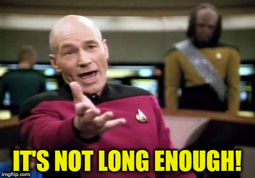 Picard Wtf Meme | IT'S NOT LONG ENOUGH! | image tagged in memes,picard wtf | made w/ Imgflip meme maker