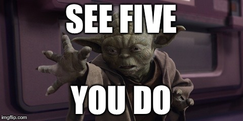 High Five Yoda | SEE FIVE YOU DO | image tagged in high five yoda | made w/ Imgflip meme maker