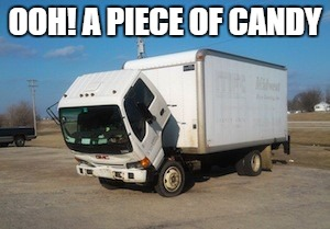 Okay Truck |  OOH! A PIECE OF CANDY | image tagged in memes,okay truck | made w/ Imgflip meme maker