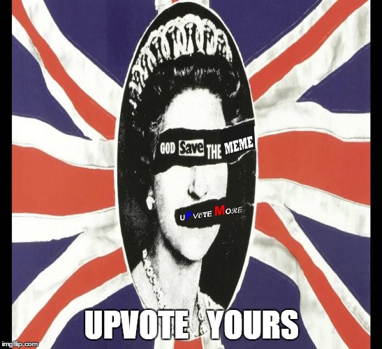 God save the Meme,  | UPVOTE   YOURS | image tagged in queen,upvote | made w/ Imgflip meme maker