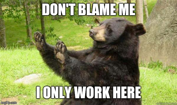 DON'T BLAME ME I ONLY WORK HERE | made w/ Imgflip meme maker