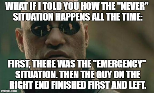 "Matrix Morpheus Meme | WHAT IF I TOLD YOU HOW THE ""NEVER"" SITUATION HAPPENS ALL THE TIME: FIRST, THERE WAS THE ""EMERGENCY"" SITUATION. THEN THE GUY ON THE RIGHT END 