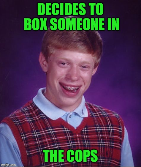 Bad Luck Brian Meme | DECIDES TO BOX SOMEONE IN THE COPS | image tagged in memes,bad luck brian | made w/ Imgflip meme maker