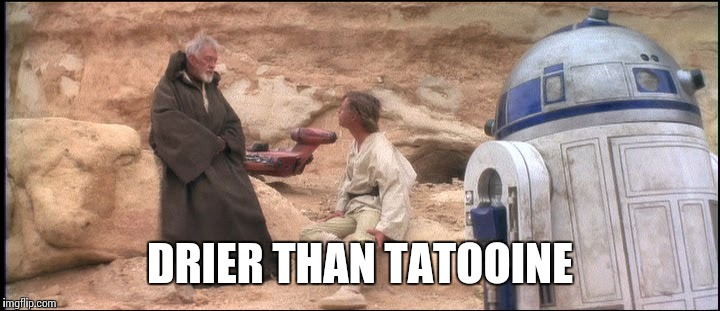 DRIER THAN TATOOINE | made w/ Imgflip meme maker