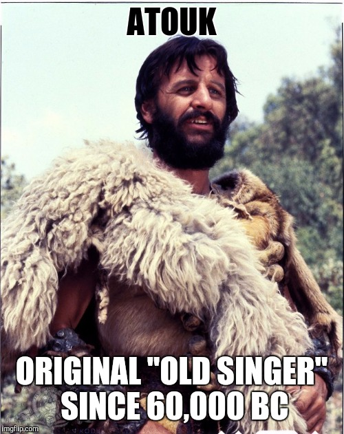 "Old singer week (Ringo Starr) | ATOUK ORIGINAL ""OLD SINGER"" SINCE 60,000 BC 