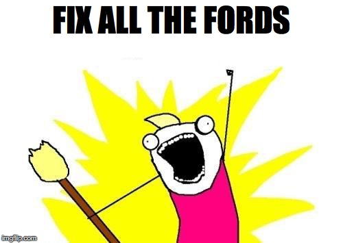 X All The Y Meme | FIX ALL THE FORDS | image tagged in memes,x all the y | made w/ Imgflip meme maker