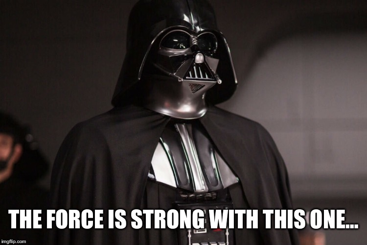 THE FORCE IS STRONG WITH THIS ONE… | made w/ Imgflip meme maker