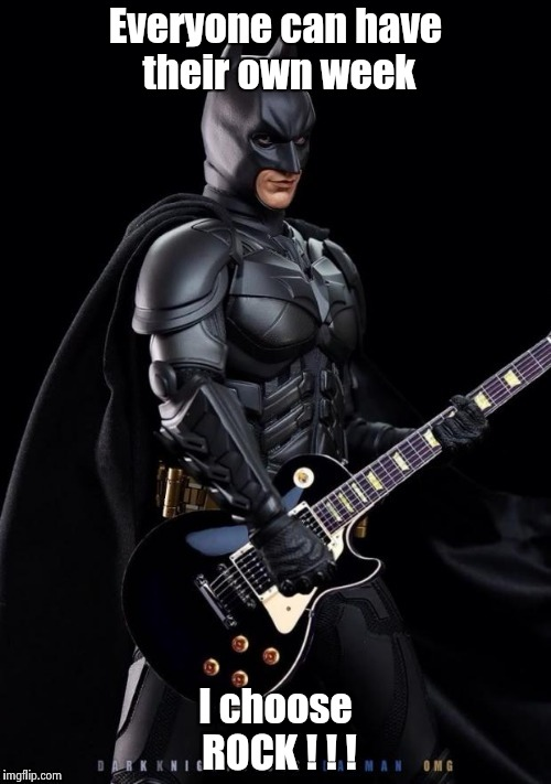 Batman Rocks! | Everyone can have their own week I choose ROCK ! ! ! | image tagged in batman rocks | made w/ Imgflip meme maker