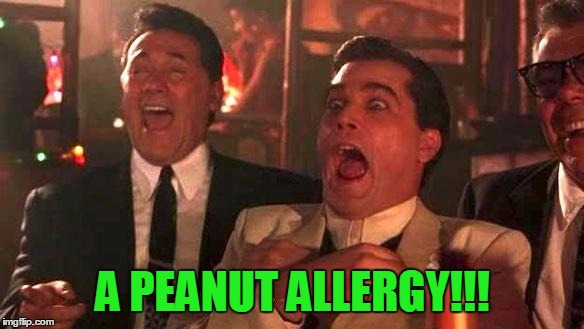 Goodfellas Laughing | A PEANUT ALLERGY!!! | image tagged in goodfellas laughing | made w/ Imgflip meme maker