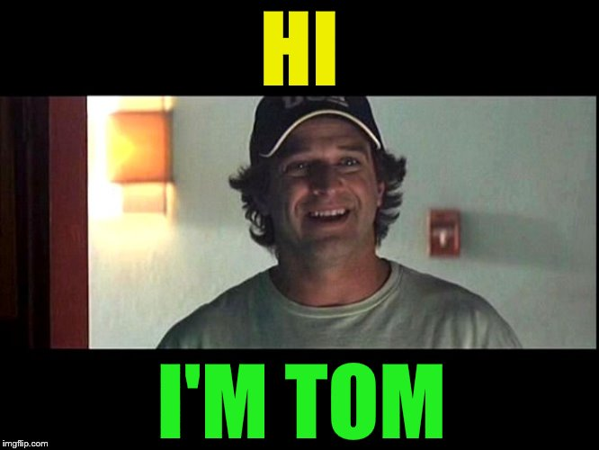 HI I'M TOM | made w/ Imgflip meme maker