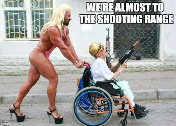WE'RE ALMOST TO THE SHOOTING RANGE | made w/ Imgflip meme maker