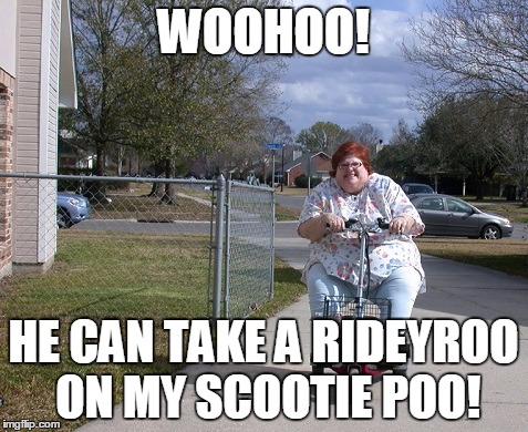 WOOHOO! HE CAN TAKE A RIDEYROO ON MY SCOOTIE POO! | made w/ Imgflip meme maker