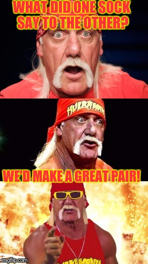 Nonsensical Hulkster | WHAT DID ONE SOCK SAY TO THE OTHER? WE'D MAKE A GREAT PAIR! | image tagged in bad bad jokes | made w/ Imgflip meme maker