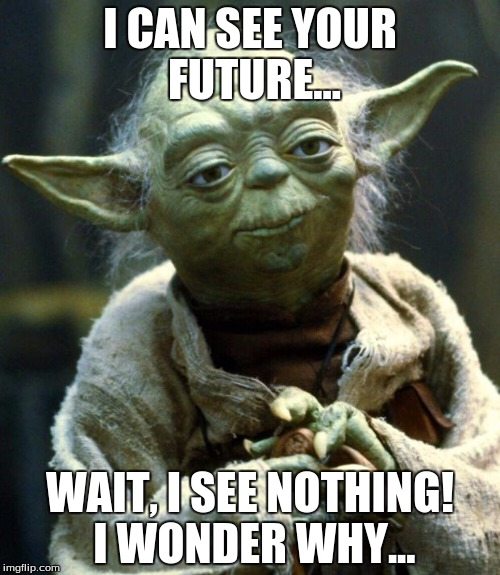 Star Wars Yoda Meme | I CAN SEE YOUR FUTURE... WAIT, I SEE NOTHING! I WONDER WHY... | image tagged in memes,star wars yoda | made w/ Imgflip meme maker