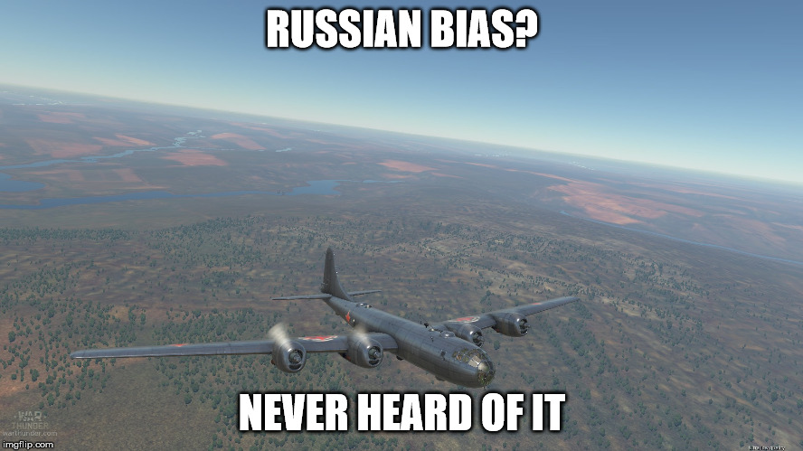 Russian Bias? |  RUSSIAN BIAS? NEVER HEARD OF IT | image tagged in tu-4,warthunder,gaming | made w/ Imgflip meme maker