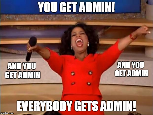 Oprah You Get A Meme |  YOU GET ADMIN! AND YOU GET ADMIN; AND YOU GET ADMIN; EVERYBODY GETS ADMIN! | image tagged in memes,oprah you get a | made w/ Imgflip meme maker