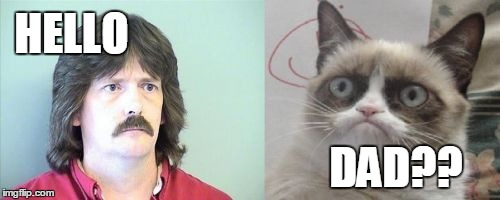 Grumpy Cats Father | HELLO DAD?? | image tagged in memes,grumpy cats father,grumpy cat | made w/ Imgflip meme maker