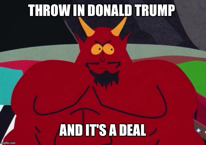 THROW IN DONALD TRUMP AND IT'S A DEAL | made w/ Imgflip meme maker