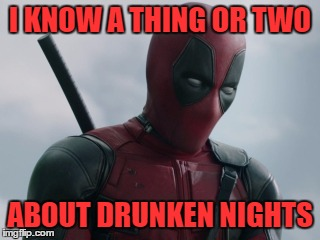 I KNOW A THING OR TWO ABOUT DRUNKEN NIGHTS | made w/ Imgflip meme maker