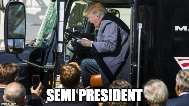 #semipresident | SEMI PRESIDENT | image tagged in trump,trump stupid face | made w/ Imgflip meme maker