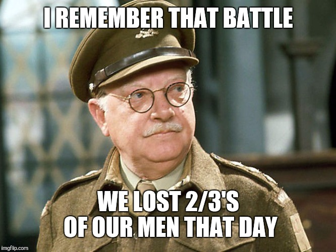 I REMEMBER THAT BATTLE WE LOST 2/3'S OF OUR MEN THAT DAY | made w/ Imgflip meme maker