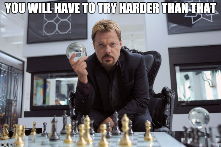 Eddy Izzard | YOU WILL HAVE TO TRY HARDER THAN THAT | image tagged in eddy izzard | made w/ Imgflip meme maker