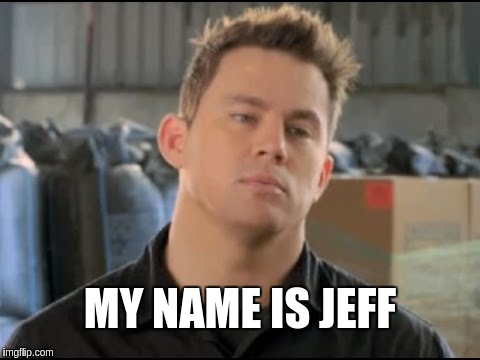 MY NAME IS JEFF | made w/ Imgflip meme maker