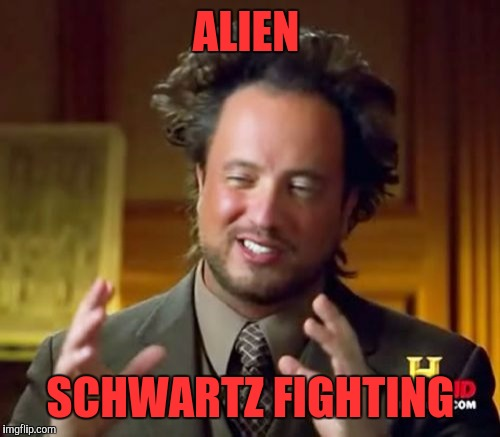 Ancient Aliens Meme | ALIEN SCHWARTZ FIGHTING | image tagged in memes,ancient aliens | made w/ Imgflip meme maker
