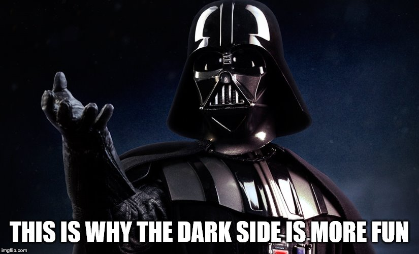 THIS IS WHY THE DARK SIDE IS MORE FUN | made w/ Imgflip meme maker