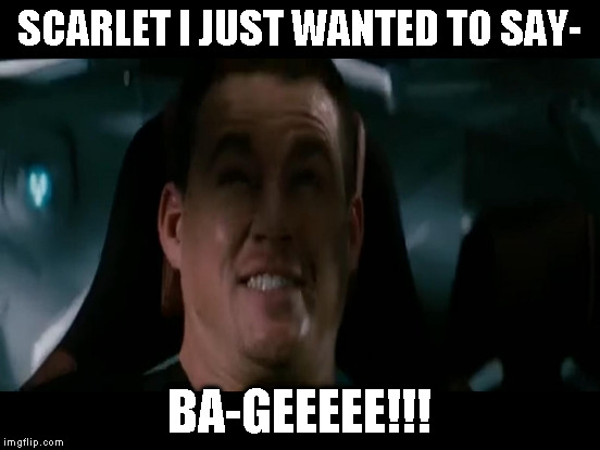 SCARLET I JUST WANTED TO SAY- BA-GEEEEE!!! | made w/ Imgflip meme maker