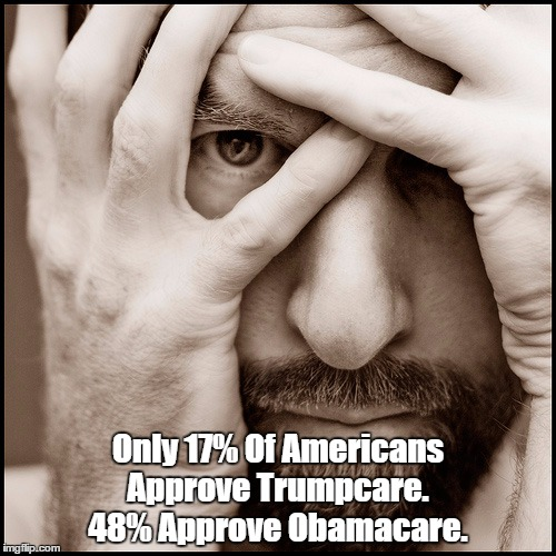 Only 17% Of Americans Approve Trumpcare. 48% Approve Obamacare. | Only 17% Of Americans Approve Trumpcare. 48% Approve Obamacare. | image tagged in disastrous trumpcare,terrible trumpcare,catastrophic trumpcare,excremental trumpcare | made w/ Imgflip meme maker
