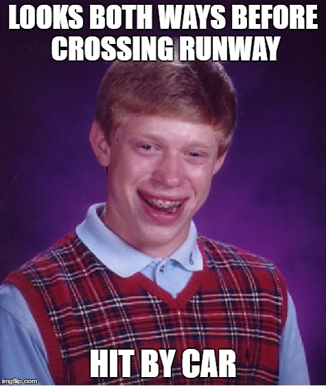 Bad Luck Brian Meme | LOOKS BOTH WAYS BEFORE CROSSING RUNWAY HIT BY CAR | image tagged in memes,bad luck brian | made w/ Imgflip meme maker
