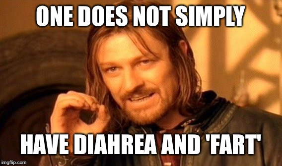 One Does Not Simply Meme | ONE DOES NOT SIMPLY HAVE DIAHREA AND 'FART' | image tagged in memes,one does not simply | made w/ Imgflip meme maker