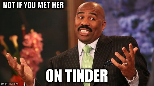 Steve Harvey Meme | NOT IF YOU MET HER ON TINDER | image tagged in memes,steve harvey | made w/ Imgflip meme maker