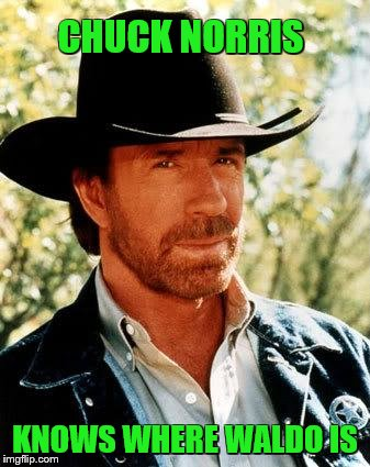 Chuck Norris Meme | CHUCK NORRIS KNOWS WHERE WALDO IS | image tagged in memes,chuck norris | made w/ Imgflip meme maker